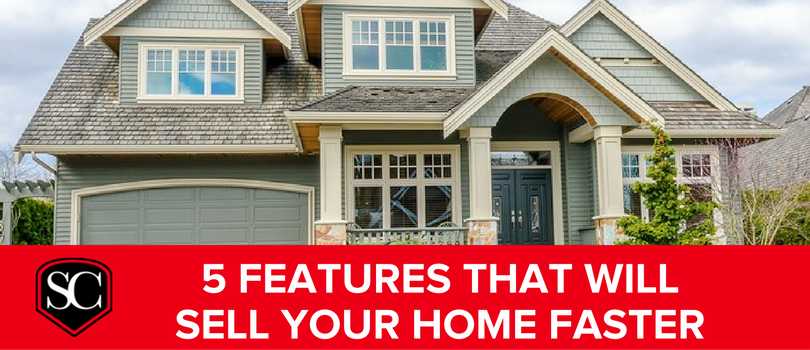 5 Features That Will Sell Your Home Faster